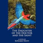 The Daughter of the Doctor and the Saint by Edward Swift